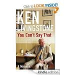 'You Can't Say That: Memoirs' - Ken Livingstone : KINDLE DAILY DEAL £1.99