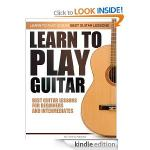 LEARN TO PLAY GUITAR - BEST GUITAR LESSONS FOR BEGINERS AND INTERMEDIATES [Kindle Edition]