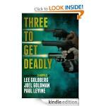 Three Free Books - Three To Get Deadly [Kindle Edition] - TO SPEAK FOR THE DEAD by Paul Levine, MOTION TO KILL by Joel Goldman and THE WALK by Lee Goldberg