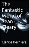 The Fantastic World of Sean Cleary by Clarice Berniere: 99p Kindle thriller @Amazon