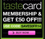 Buy a tastecard 1 year membership for £29.99 with promotional code
