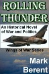 ROLLING THUNDER: An Historical Novel of War and Politics (Wings of War Book 1) [Kindle Edition] Mark Berent (Author)