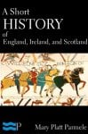 A Short History of England, Ireland, and Scotland [Kindle Edition]