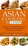 Asian Cooking in 3 Steps: Cook Easy And Healthy Asian Food at Home With Mouth Watering Asian Recipes Cookbook [Kindle Edition] FREE @ Amazon