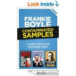 Contaminated Samples - 82 page sampler containing the first chapters from Frankie Boyle's three books My **** Life So Far, Work! Consume! Die! and Scotland's Jesus  [Kindle Edition]