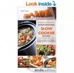 International Slow Cooker Recipes - 50 Easy, Healthy, and Delicious Recipes for Slow Cooked Meals [Kindle Edition] Brenda Finney (Author) Free ebook at Amazon