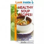 Healthy Soup Recipes!: Easy Vegan Soup Recipes for delicious eating and healthy weight loss! Bonus:10 recipes for whole grain muffins, biscuits, rolls, and baked corn chips! (Livin' Slim Book 6) [Kindle Edition] Livin' Slim ~ Julie White (Author)