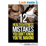 12 Health and Fitness Mistakes You Don't Know You're Making (The Build Muscle, Get Lean, and Stay Healthy Series) Free Kindle edition (others in first comment) @ Amazon