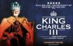 King Charles III SFF 12-20th Dec Various times Wyndhams Theatre unto 4 tickets each